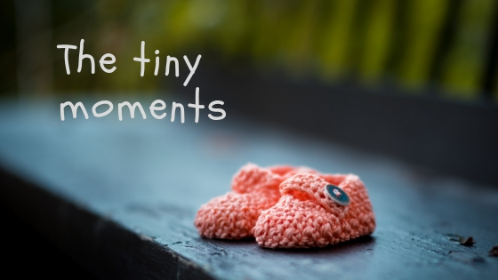 The tiny moments