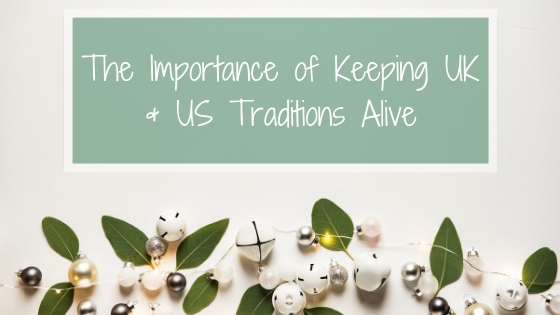 The Importance of Keeping UK & US Traditions Alive